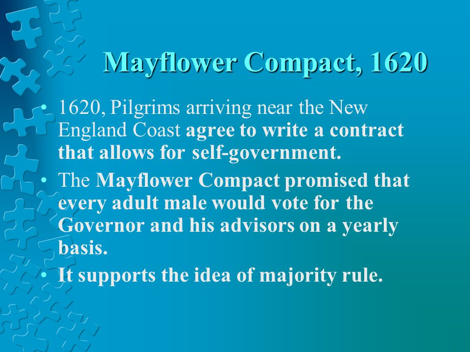 Mayflower Compact, 1620 1620, Pilgrims arriving near the New England Coast agree to write a contract that allows for self-government.