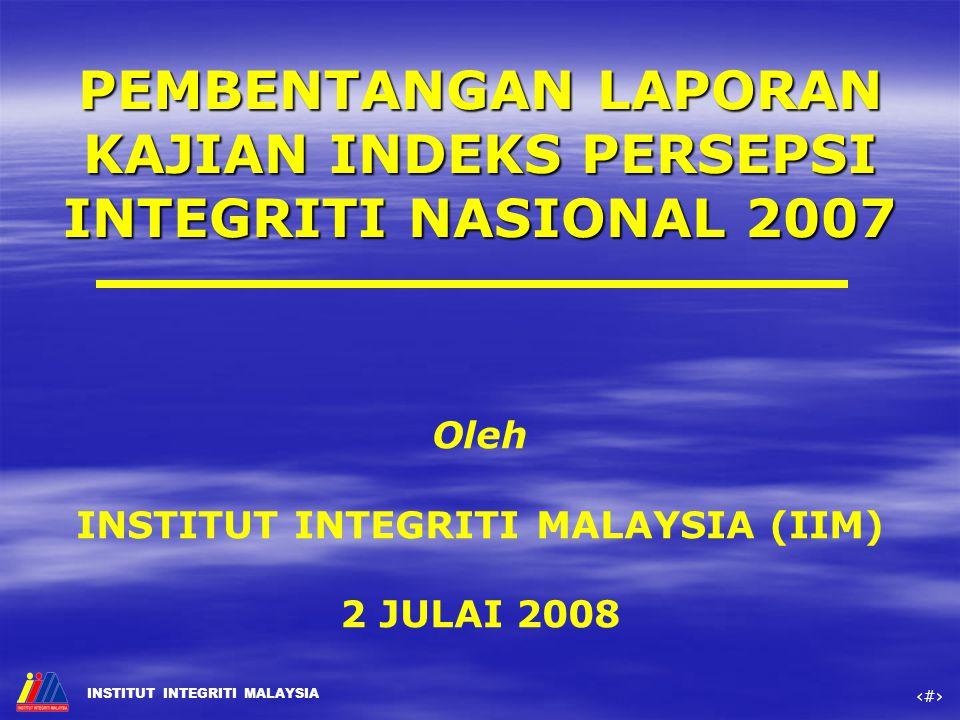 PEMBENTANGAN LAPORAN KAJIAN INDEKS PERSEPSI INTEGRITI NASIONAL 2007