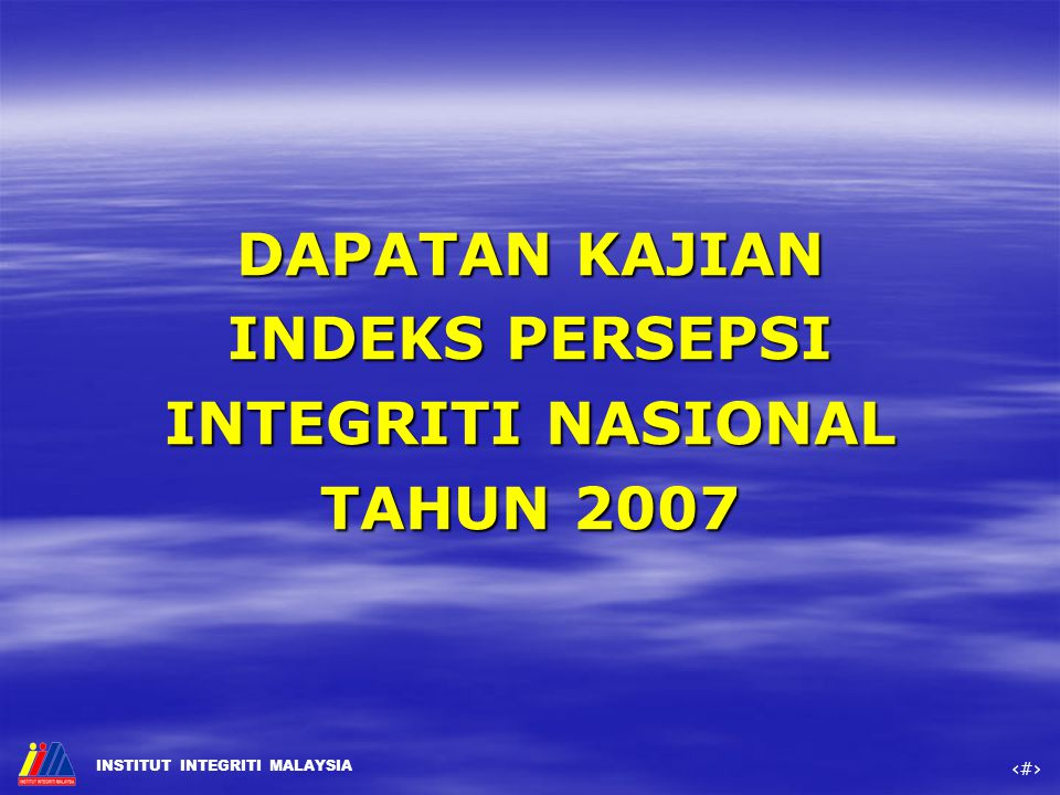DAPATAN KAJIAN INDEKS PERSEPSI INTEGRITI NASIONAL TAHUN 2007