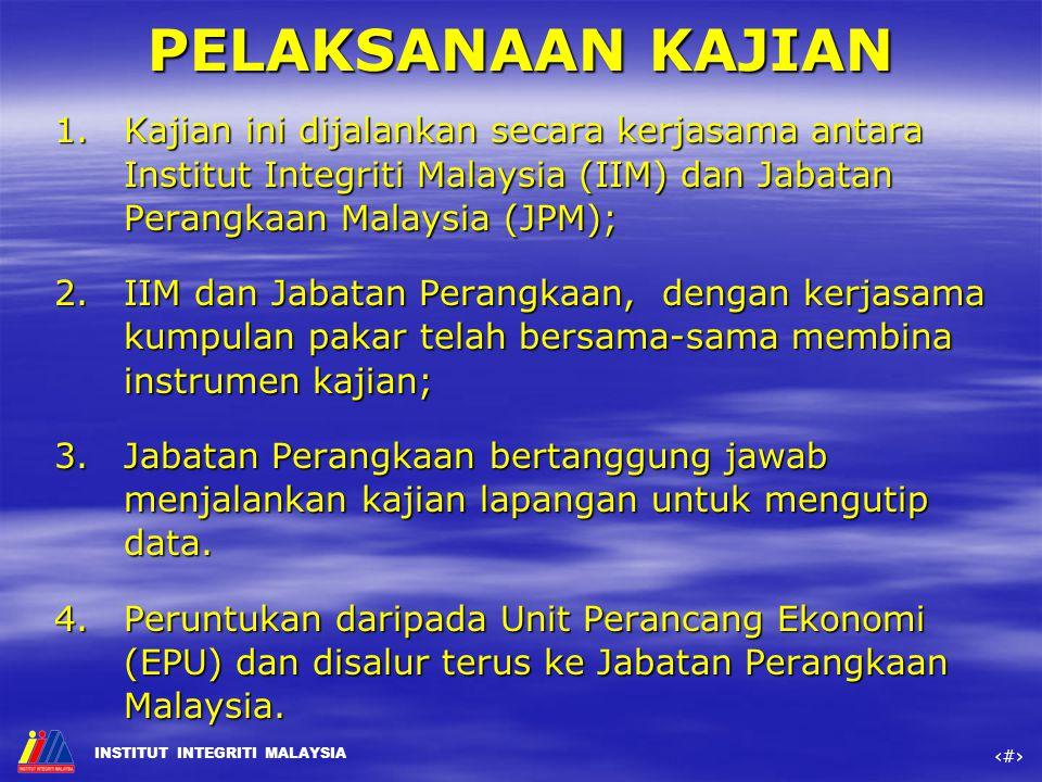 PELAKSANAAN KAJIAN Kajian ini dijalankan secara kerjasama antara Institut Integriti Malaysia (IIM) dan Jabatan Perangkaan Malaysia (JPM);