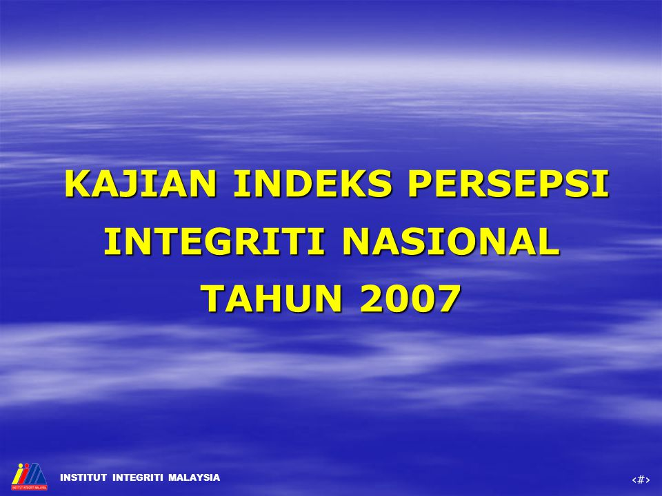 KAJIAN INDEKS PERSEPSI INTEGRITI NASIONAL TAHUN 2007