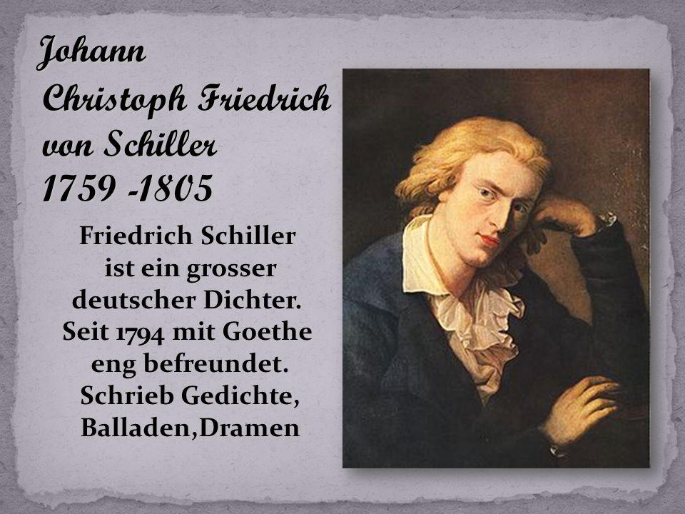 Christoph Friedrich von Schiller 1759 -1805