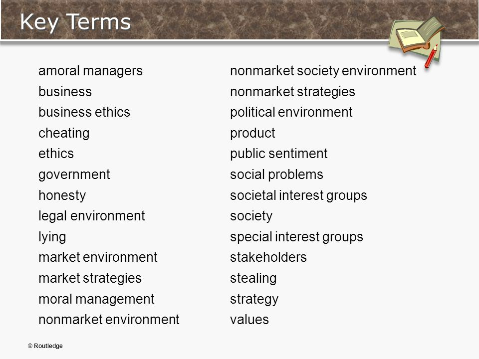 Key Terms amoral managers business business ethics cheating ethics