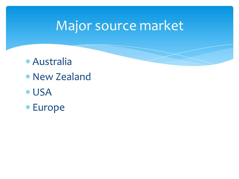 Major source market Australia New Zealand USA Europe
