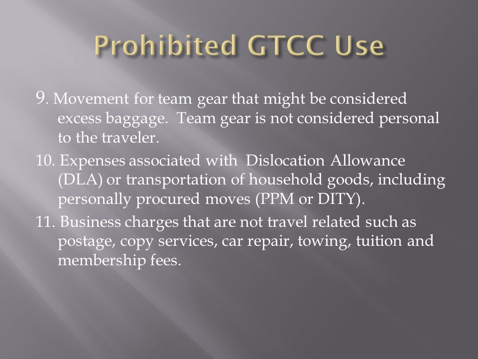 Prohibited GTCC Use 9. Movement for team gear that might be considered excess baggage. Team gear is not considered personal to the traveler.