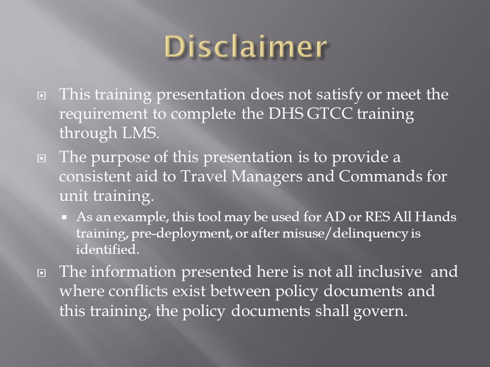 Disclaimer This training presentation does not satisfy or meet the requirement to complete the DHS GTCC training through LMS.