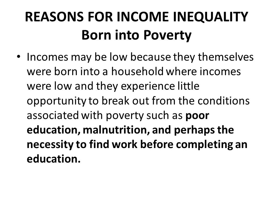 REASONS FOR INCOME INEQUALITY Born into Poverty
