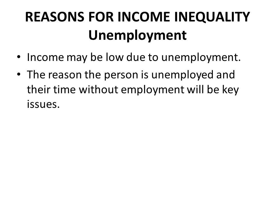 REASONS FOR INCOME INEQUALITY Unemployment