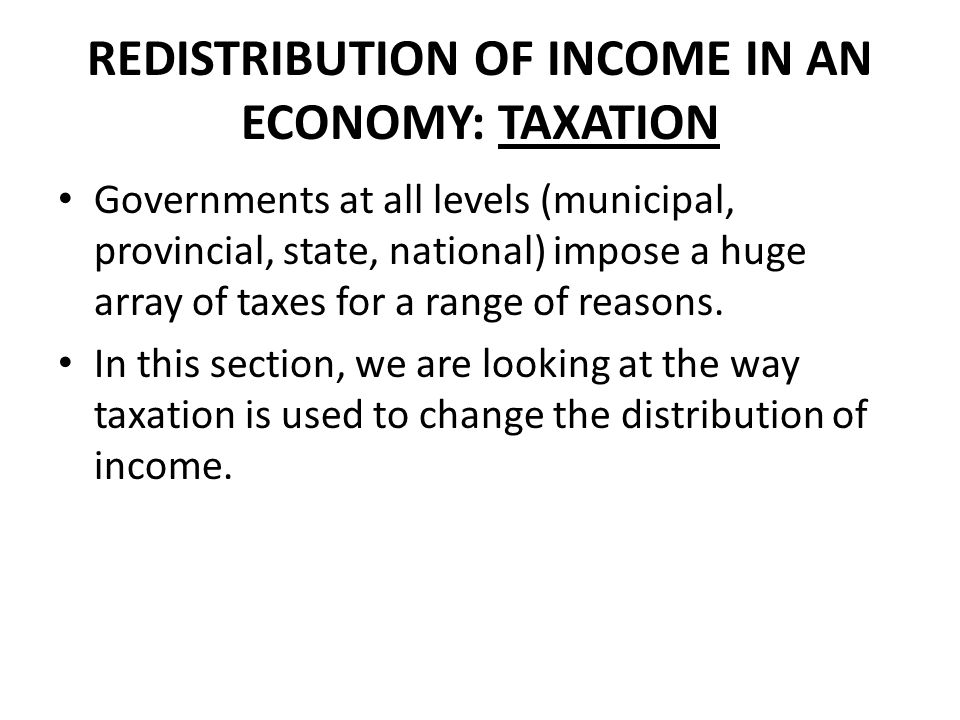 REDISTRIBUTION OF INCOME IN AN ECONOMY: TAXATION