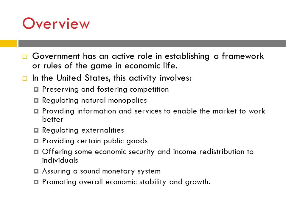 Overview Government has an active role in establishing a framework or rules of the game in economic life.