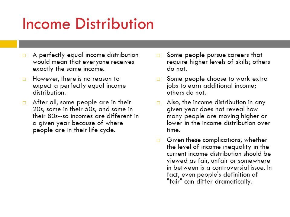 Income Distribution A perfectly equal income distribution would mean that everyone receives exactly the same income.