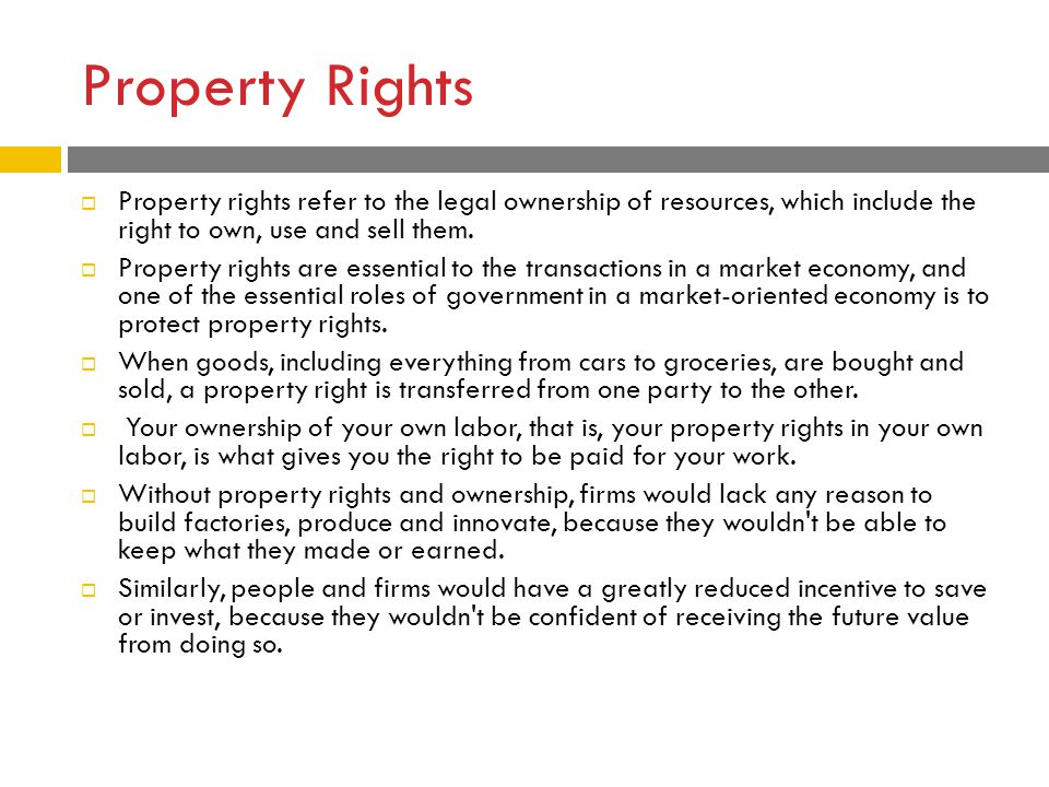 Property Rights Property rights refer to the legal ownership of resources, which include the right to own, use and sell them.