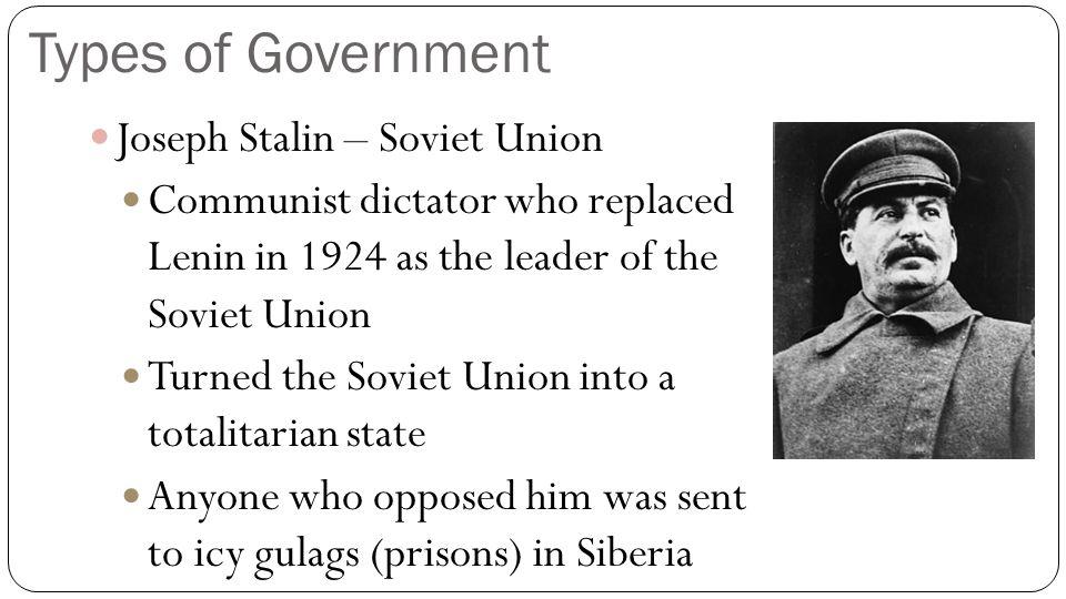 Types of Government Joseph Stalin – Soviet Union