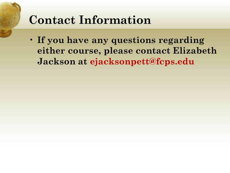 Contact Information If you have any questions regarding either course, please contact Elizabeth Jackson at ejacksonpett@fcps.edu.