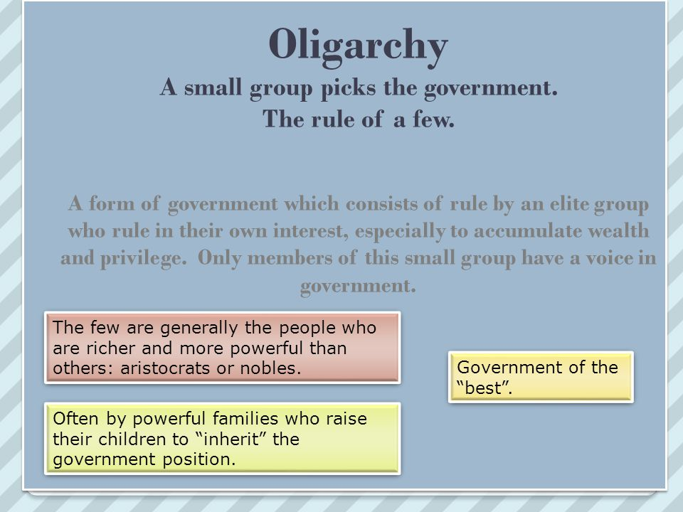 Oligarchy A small group picks the government. The rule of a few