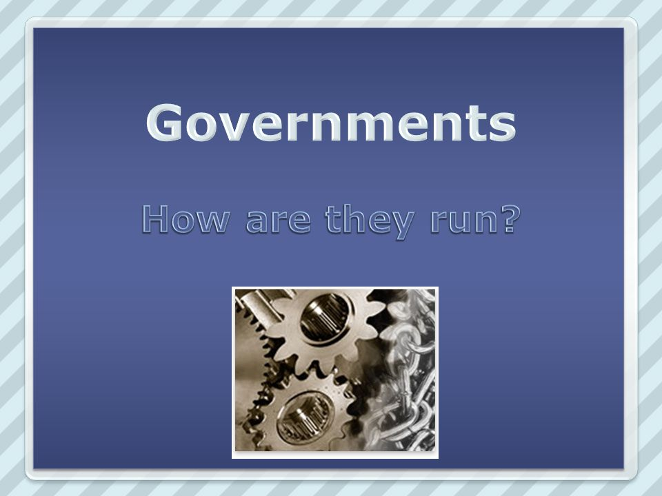 Governments How are they run