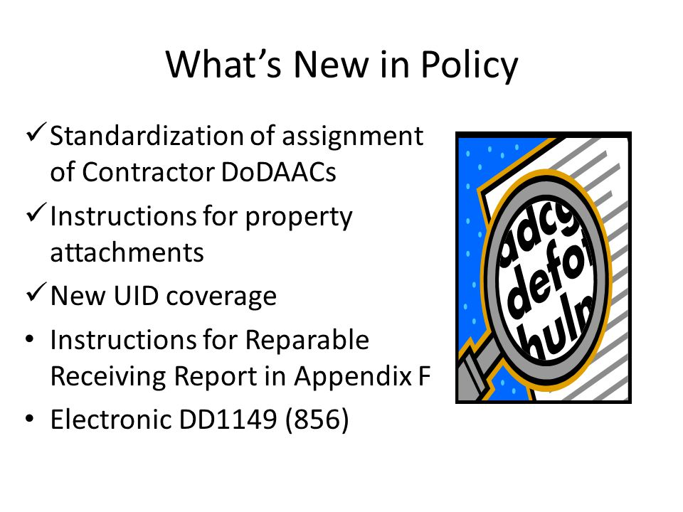 What's New in Policy Standardization of assignment of Contractor DoDAACs. Instructions for property attachments.