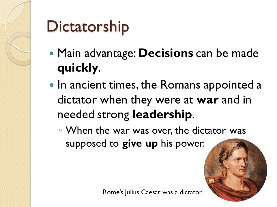 Dictatorship Main advantage: Decisions can be made quickly.