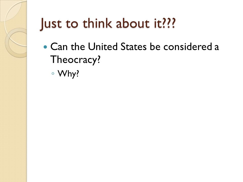Just to think about it Can the United States be considered a Theocracy Why
