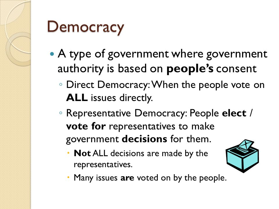 Democracy A type of government where government authority is based on people's consent.