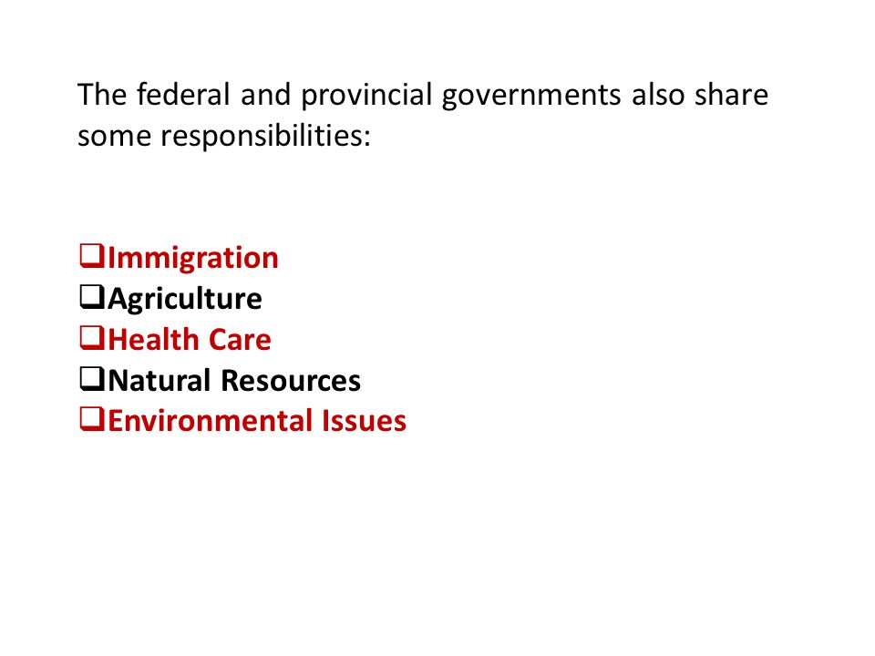 The federal and provincial governments also share some responsibilities: