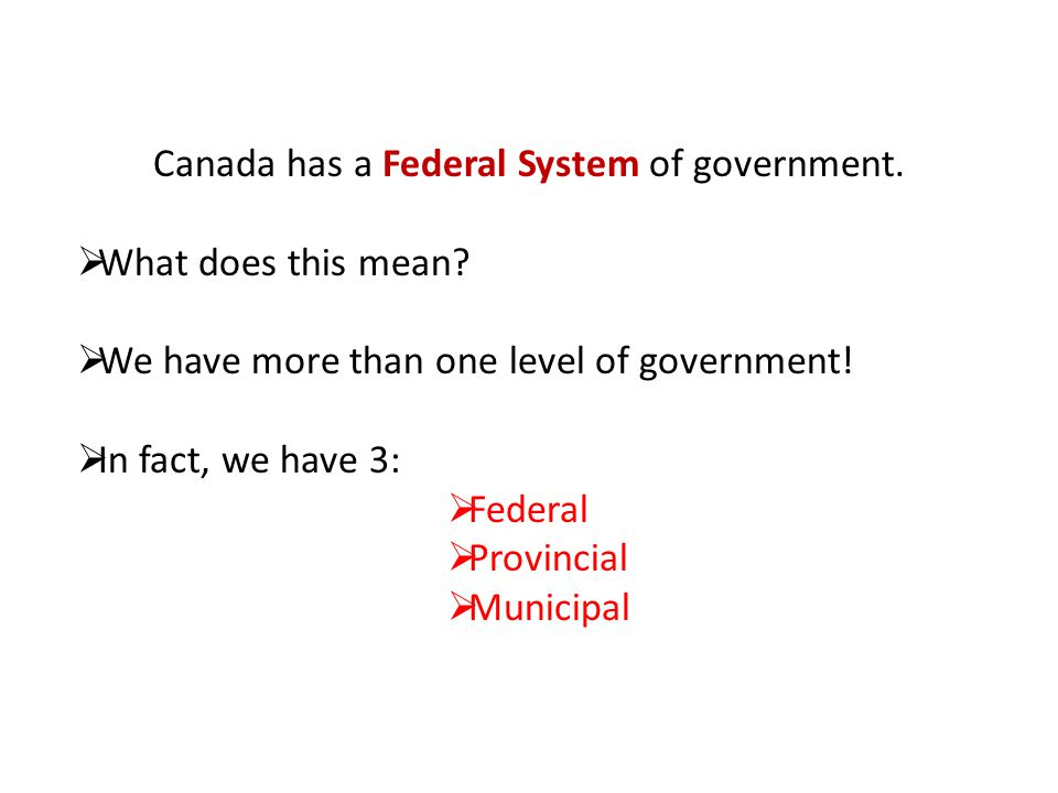 Canada has a Federal System of government.