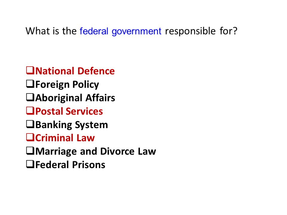 What is the federal government responsible for
