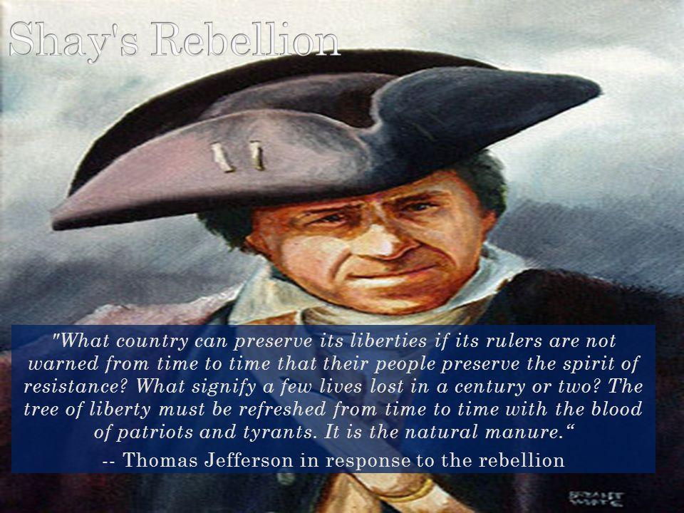 -- Thomas Jefferson in response to the rebellion