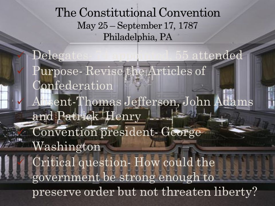 The Constitutional Convention May 25 – September 17, 1787 Philadelphia, PA