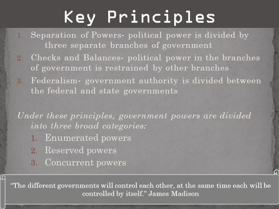 Key Principles Enumerated powers Reserved powers Concurrent powers