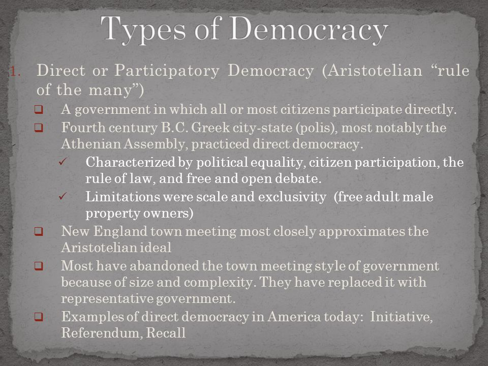 Types of Democracy Direct or Participatory Democracy (Aristotelian rule of the many )