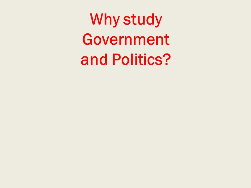 Why study Government and Politics