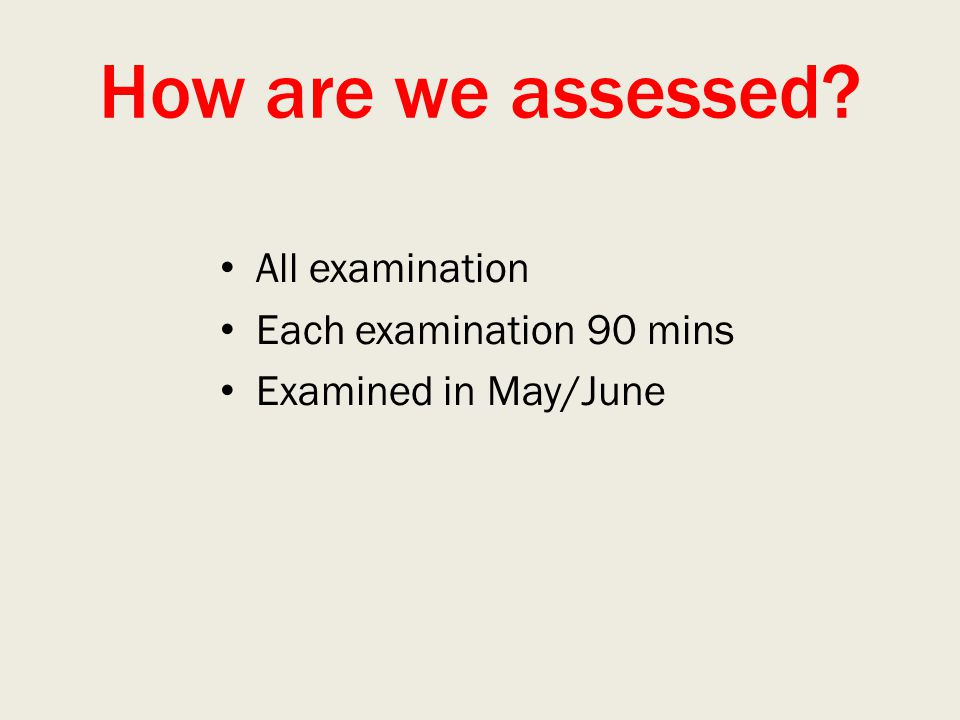 How are we assessed All examination Each examination 90 mins