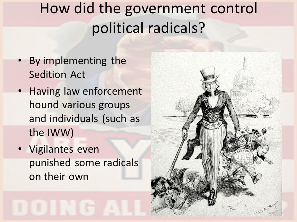 How did the government control political radicals