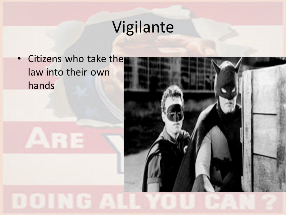 Vigilante Citizens who take the law into their own hands