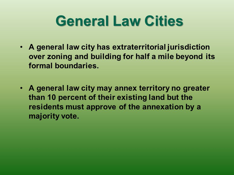 General Law Cities A general law city has extraterritorial jurisdiction over zoning and building for half a mile beyond its formal boundaries.