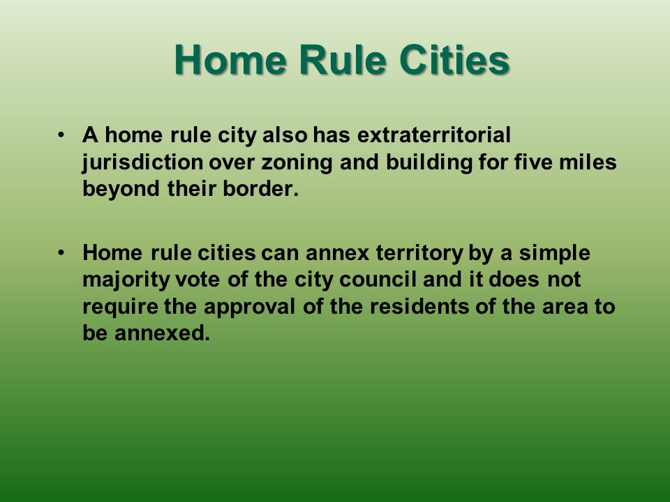 Home Rule Cities A home rule city also has extraterritorial jurisdiction over zoning and building for five miles beyond their border.