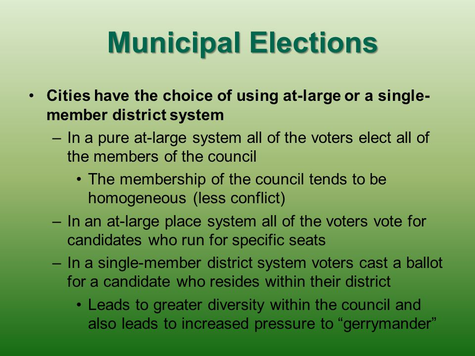 Municipal Elections Cities have the choice of using at-large or a single-member district system.