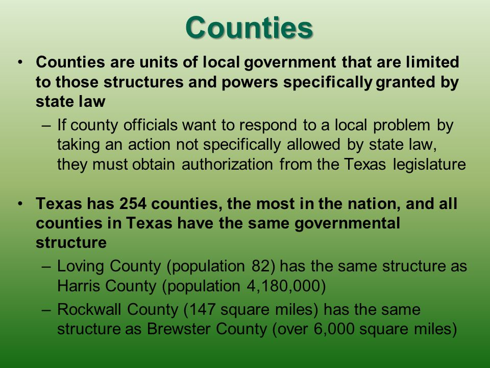 Counties Counties are units of local government that are limited to those structures and powers specifically granted by state law.