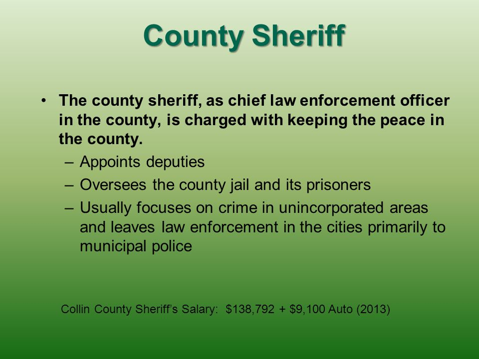 County Sheriff The county sheriff, as chief law enforcement officer in the county, is charged with keeping the peace in the county.