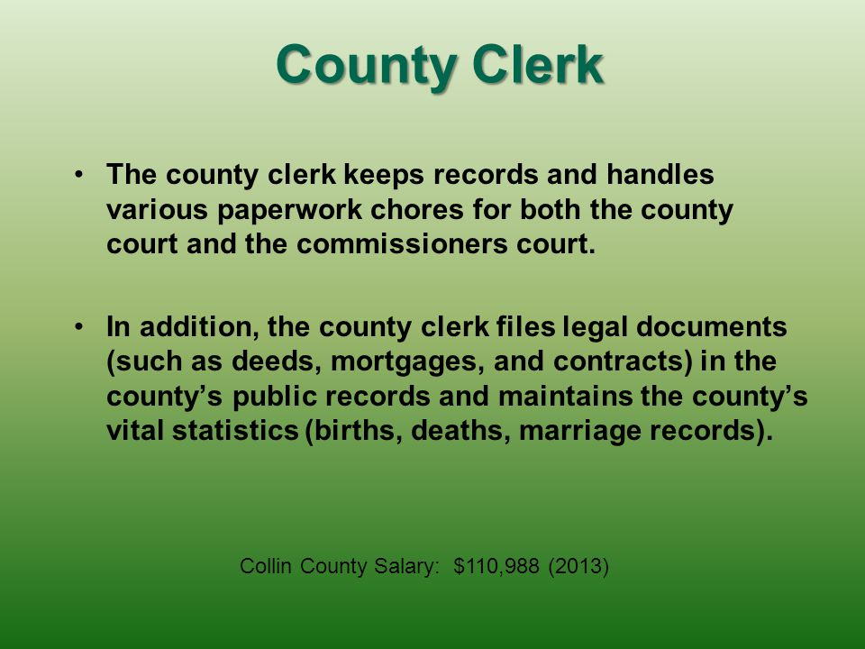 County Clerk The county clerk keeps records and handles various paperwork chores for both the county court and the commissioners court.