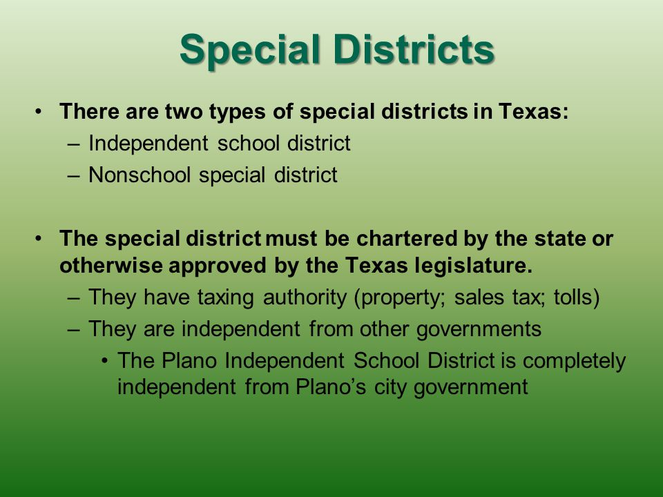 Special Districts There are two types of special districts in Texas: