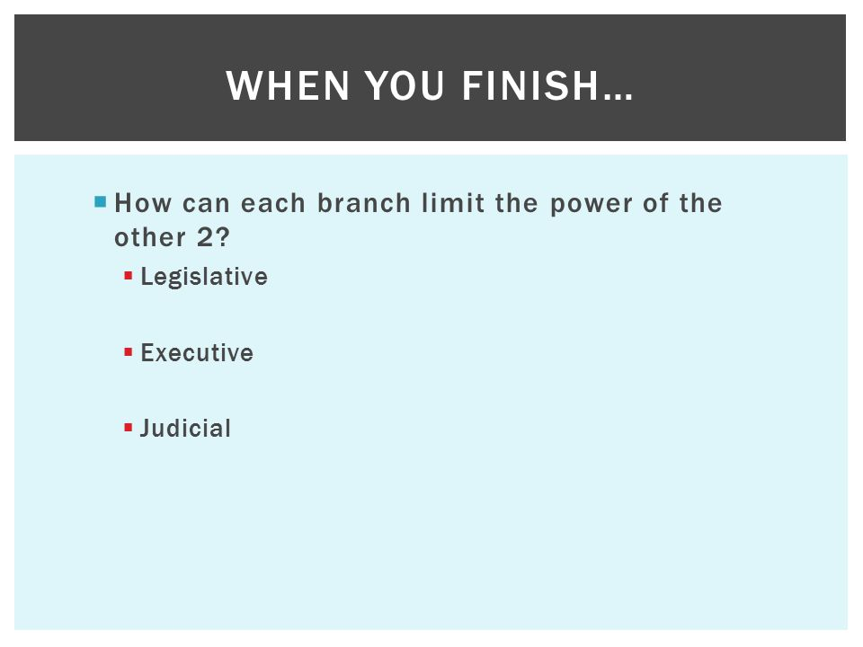 When you finish… How can each branch limit the power of the other 2