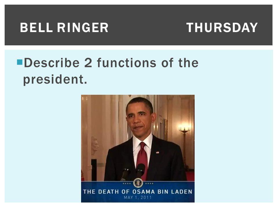 Bell Ringer Thursday Describe 2 functions of the president.