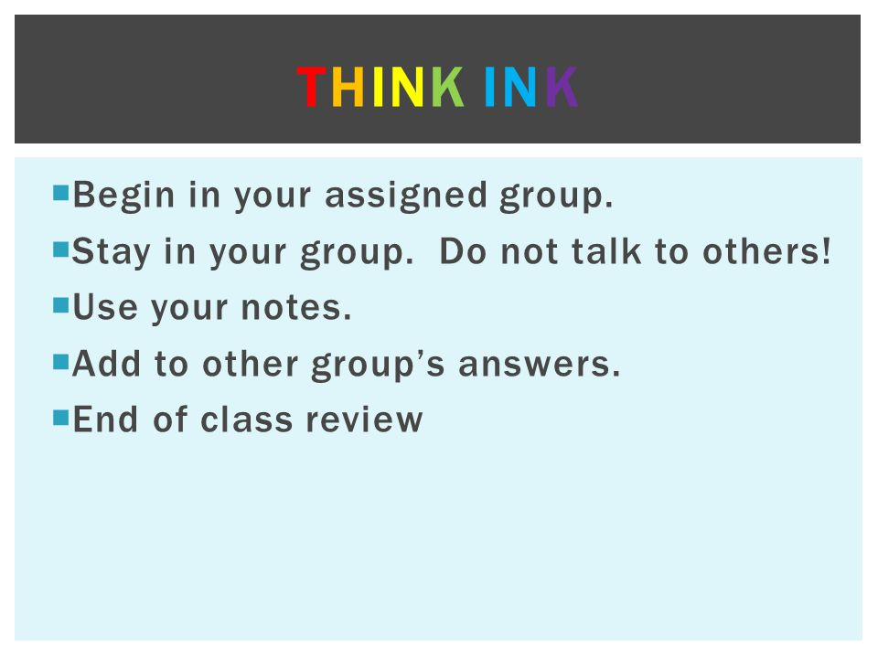Think Ink Begin in your assigned group.