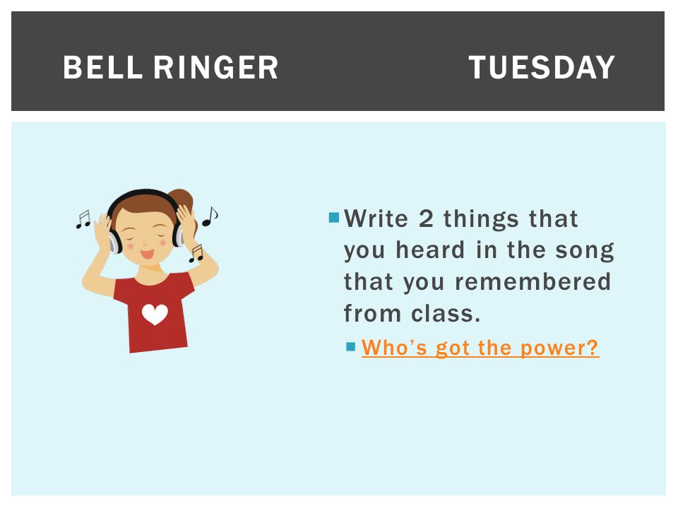 Bell Ringer Tuesday Write 2 things that you heard in the song that you remembered from class.