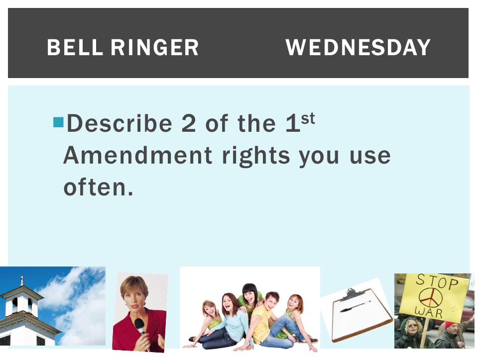Describe 2 of the 1st Amendment rights you use often.
