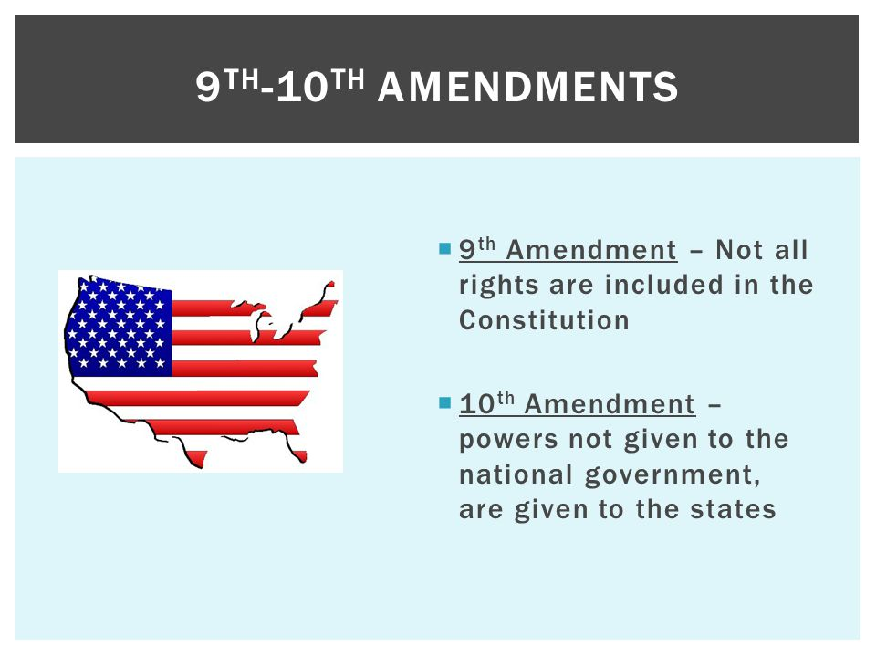9th-10th Amendments 9th Amendment – Not all rights are included in the Constitution.