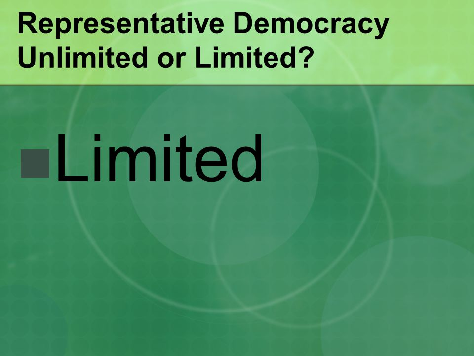 Representative Democracy Unlimited or Limited