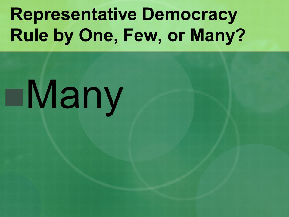 Representative Democracy Rule by One, Few, or Many